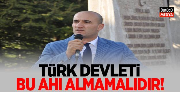 OLCAY KILAVUZ: TÜRK DEVLETİ BU AHI ALMAMALIDIR!