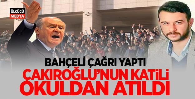 Bahçeli Çağrı Yaptı: Fırat Çakıroğlu'nun Katili Okuldan Atıldı