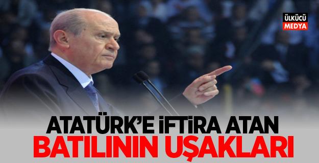 Devlet Bahçeli: Atatürk'e İftira Atan Batılın Uşakları