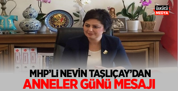 MHP'li Nevin Taşlıçay'dan Anneler Günü Mesajı