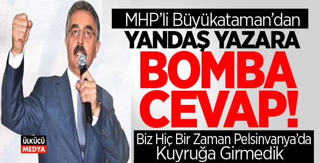 """MHP'li Büyükataman; """"Ülkücü camia sizin geldiğiniz geleneğe benzemez """""""