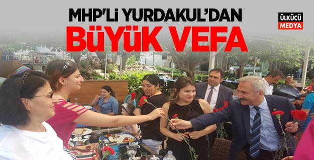 MHP'Lİ YURDAKUL'DAN BÜYÜK VEFA