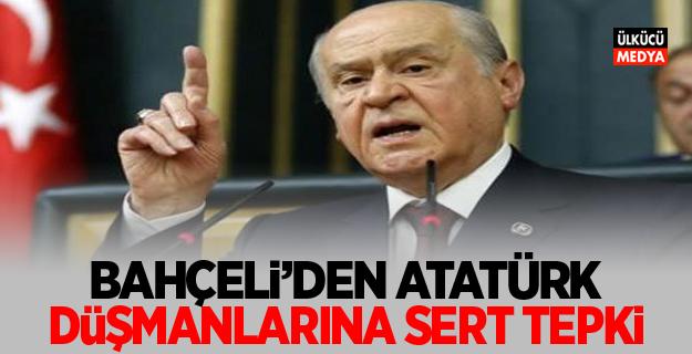 Devlet Bahçeli'den Atatürk Düşmanlarına Sert tepki