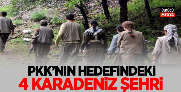 PKK'nın hedefindeki 4 Karadeniz şehri