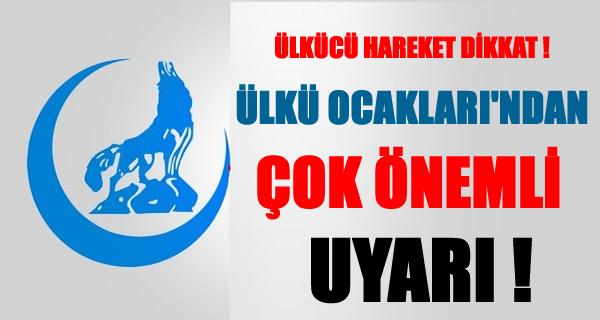 ÜLKÜ OCAKLARI'NDAN ÇOK ÖNEMLİ UYARI !
