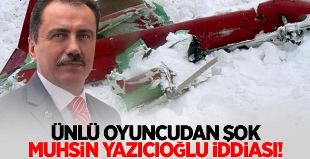 Ünlü oyuncudan şok Muhsin Yazıcıoğlu iddiası!