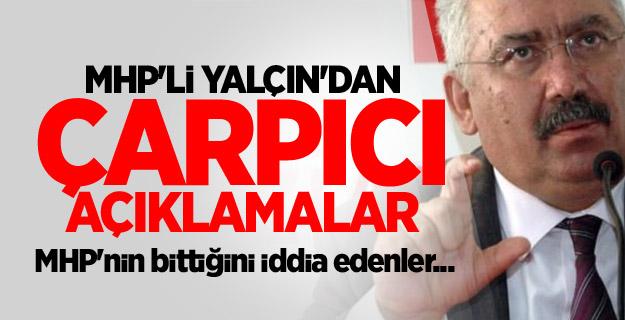 MHP'li Yalçın: MHP'nin bittiğini iddia edenler...