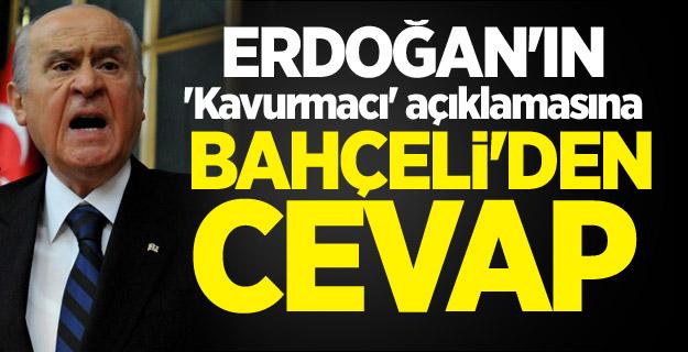 Erdoğan'ın 'Kavurmacı' açıklamasına Devlet Bahçeli'den sert cevap