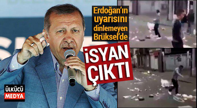Erdoğan'ın Uyarısını Dinlemediler Brüksel'de İsyan Çıktı