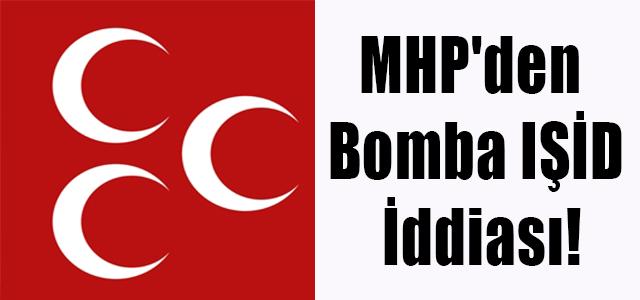 MHP'den Bomba IŞİD İddiası!