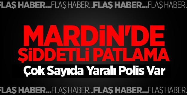 Mardin'de Şiddetli Patlama! Yaralı Polisler var