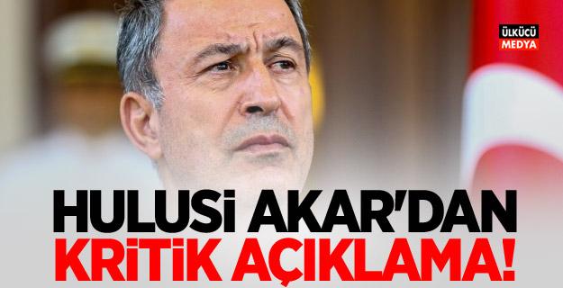 Hulusi Akar'dan kritik açıklama!