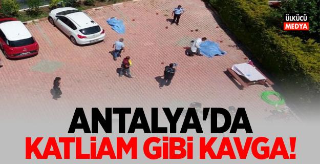 Antalya'da katliam gibi kavga!
