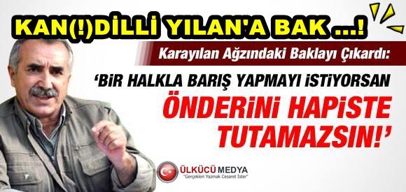 KARAYILAN 'ÇÖZÜM' İÇİN 'ÖCALAN'A ÖZGÜRLÜK' DEDİ....!