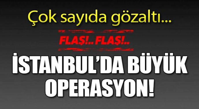 İstanbul'da büyük operasyon çok sayıda göz altı