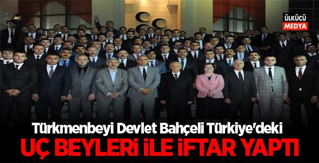 Türkmenbeyi Devlet Bahçeli Türkiye'deki Uçbeyleri ile İftar Yaptı