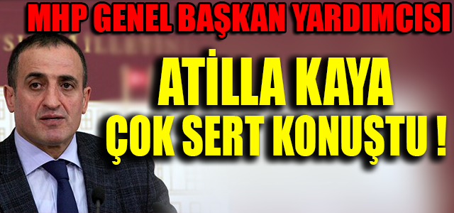 MHP GENEL BAŞKAN YARDIMCISI ATİLLA KAYA ÇOK SERT KONUŞTU !
