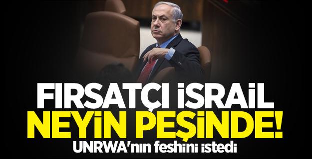 Fırsatçı İsrail neyin peşinde! UNRWA'nın feshini istedi