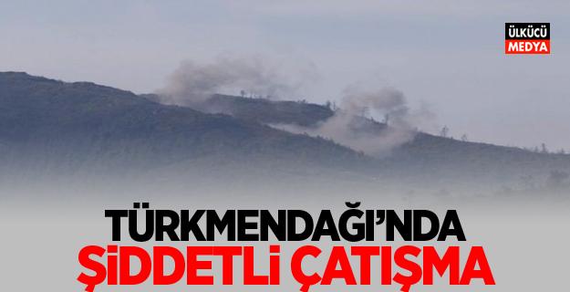 Türkmendağı'nda şiddetli çatışma!