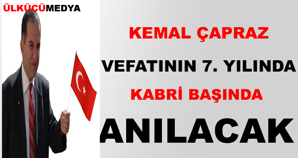 KEMAL ÇAPRAZ VEFATININ 7 YILINDA KABRİ BAŞİNDA ANILACAK!
