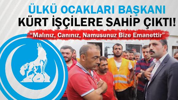 Ülkü Ocakları Başkanı Kürt İşçilere Sahip Çıktı!