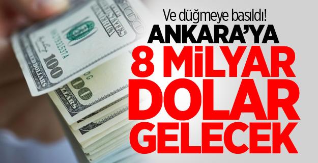 Ve düğmeye basıldı! Ankara'ya 8 milyar dolar gelecek