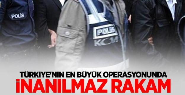 Türkiye'nin en büyük operasyonunda inanılmaz rakam