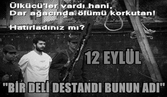 ''BİR DELİ DESTANDI BUNUN ADI'' 12 EYLÜL !