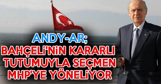 ANDY AR: Bahçeli'nin kararlı tutumu nedeniyle seçmen MHP'ye yöneliyor