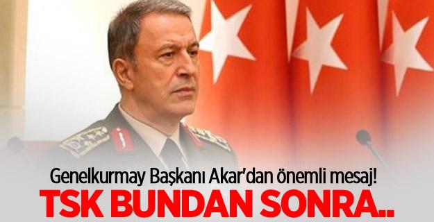 Genelkurmay Başkanı Akar'dan dikkat çeken mesaj!