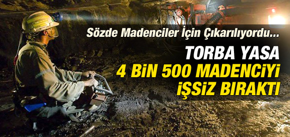 TORBA YASA 4 BİN 500 MADENCİYİ İŞSİZ BIRAKTI !