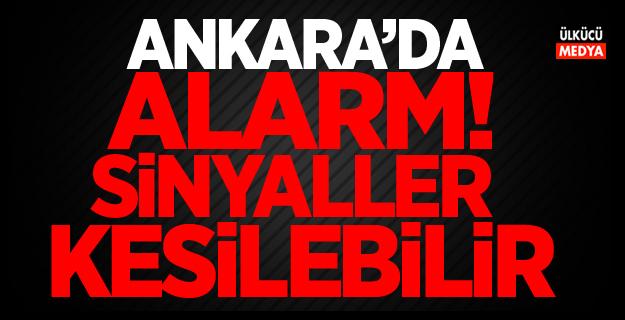 Ankara'da alarm! Sinyaller kesilebilir