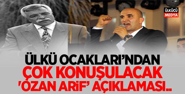 Ülkü Ocakları'ndan Çok Konuşulacak 'Ozan Arif' açıklaması..
