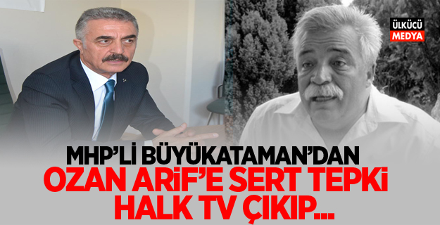 MHP'li Büyükataman'dan Ozan Arif'e Sert tepki