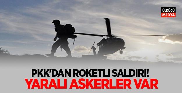 PKK'dan roketli saldırı! Yaralı askerler var