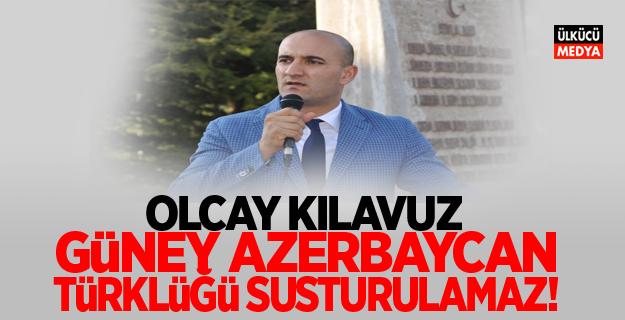 Olcay Kılavuz: Güney Azerbaycan Türklüğü susturulamaz!