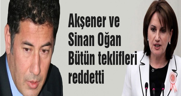 Meral Akşener ve Sinan Oğan Bütün teklifleri reddetti