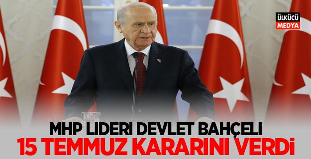 MHP lideri Devlet Bahçeli '15 Temmuz' kararını verdi
