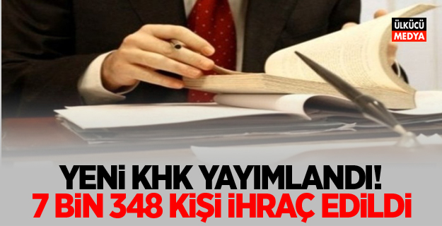 Yeni KHK yayımlandı! 7 bin 348 kişi ihraç edildi