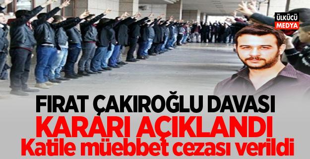 Fırat Çakıroğlu'nun katiline ağırlaştırılmış müebbet cezası
