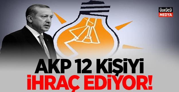 AKP, 12 kişiyi ihraç ediyor!