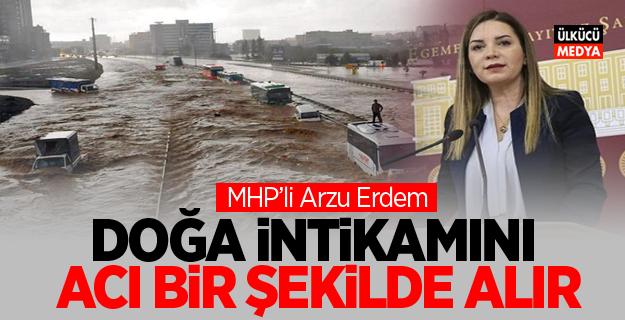 MHP'li Arzu Erdem: Doğa intikamını acı bir şekilde alır
