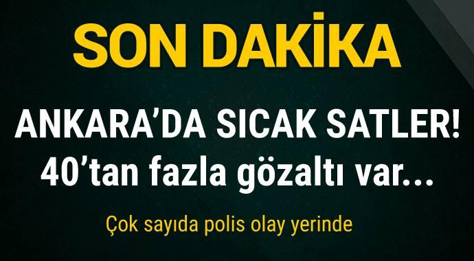 Ankara'da sıcak saatler! 40'tan fazla gözaltı var...