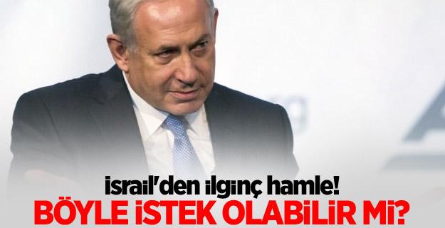 İsrail'den ilginç hamle!