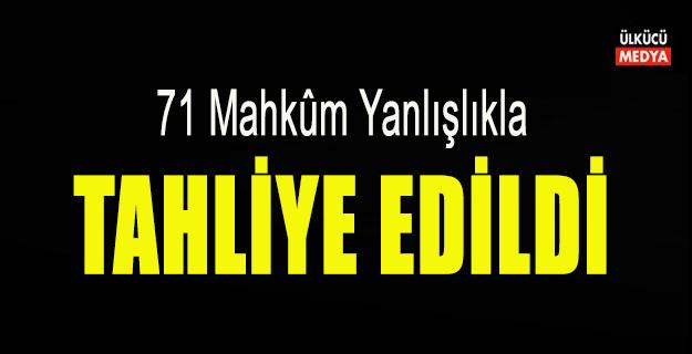 71 Mahkum Cezaevinden Yanlışlıkla Salıverildi