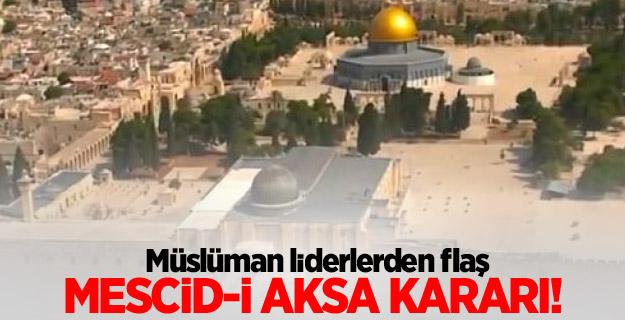 Müslüman liderlerden flaş Mescid-i Aksa kararı!