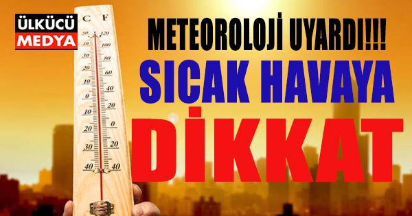 Meteorolojiden, Sıcak ve Güneş Çarpması Uyarısı