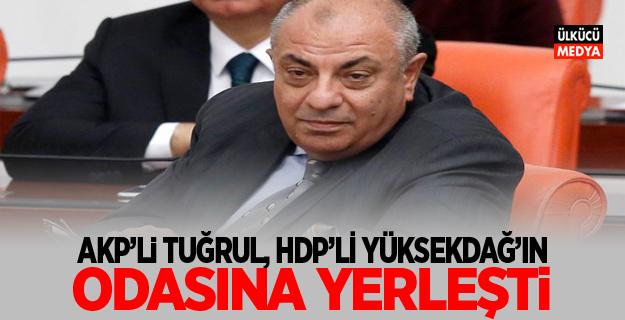 AKP'li Tuğrul, HDP'li Yüksekdağ'ın odasına yerleşti!