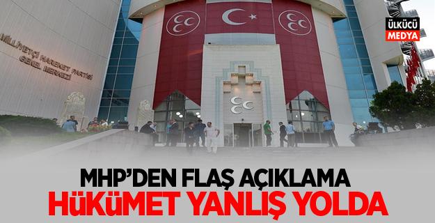 MHP'den Flaş Açıklama: Hükümet yanlış yolda..