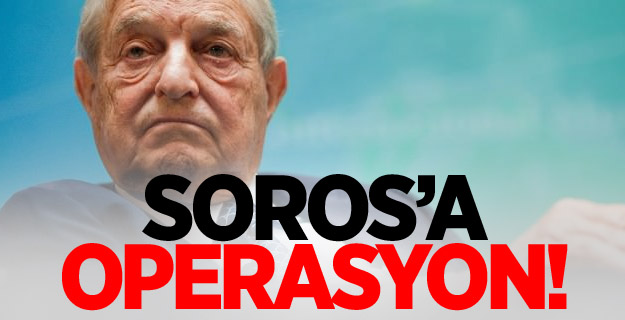 Soros'a operasyon!